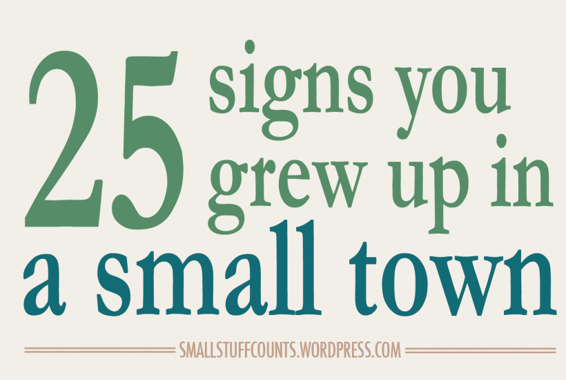 25 Signs You Grew Up In A Small Town via The Small Stuff Counts Blog