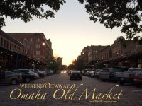 Weekend Getaway: Omaha's Old Market