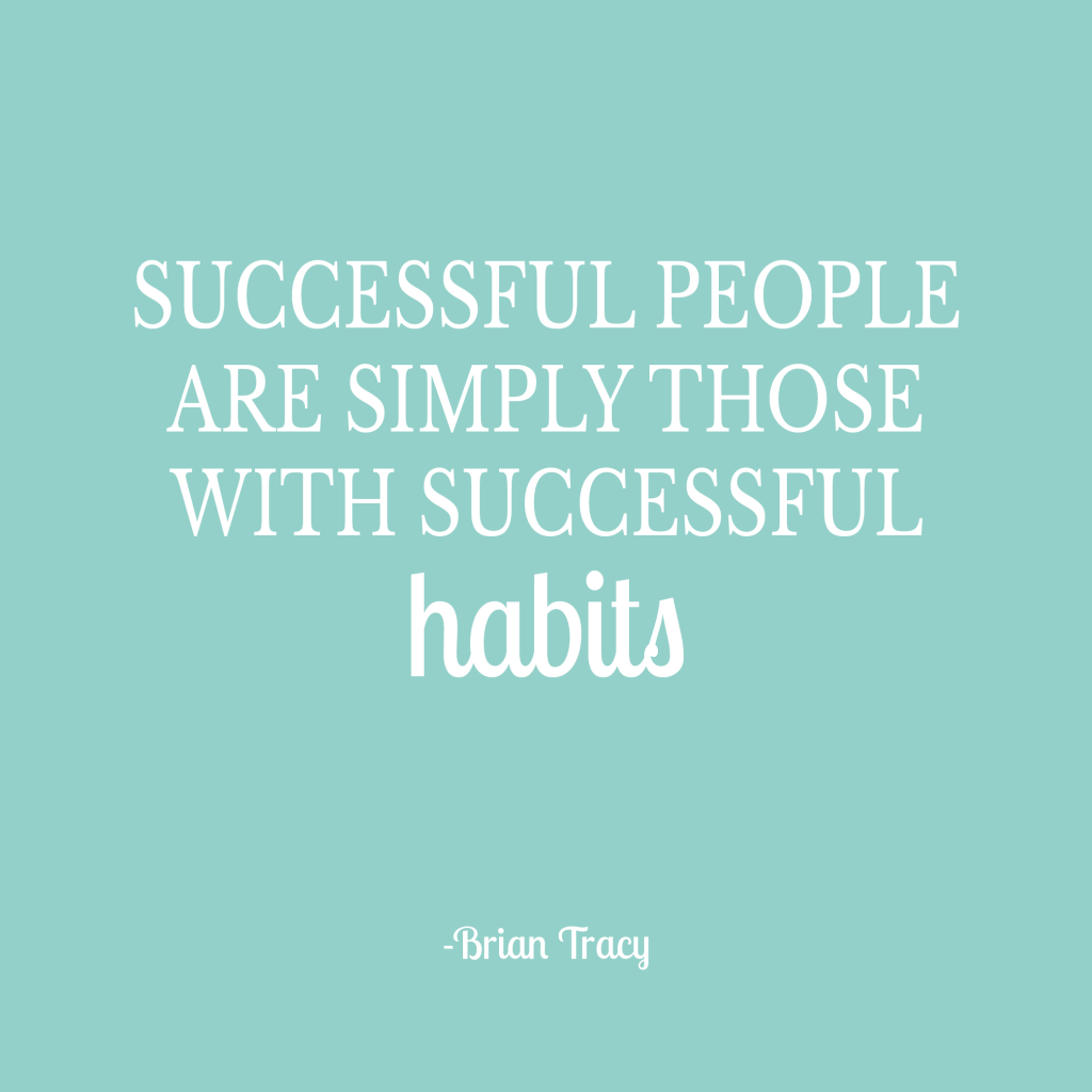 What a great quote about having good habits.