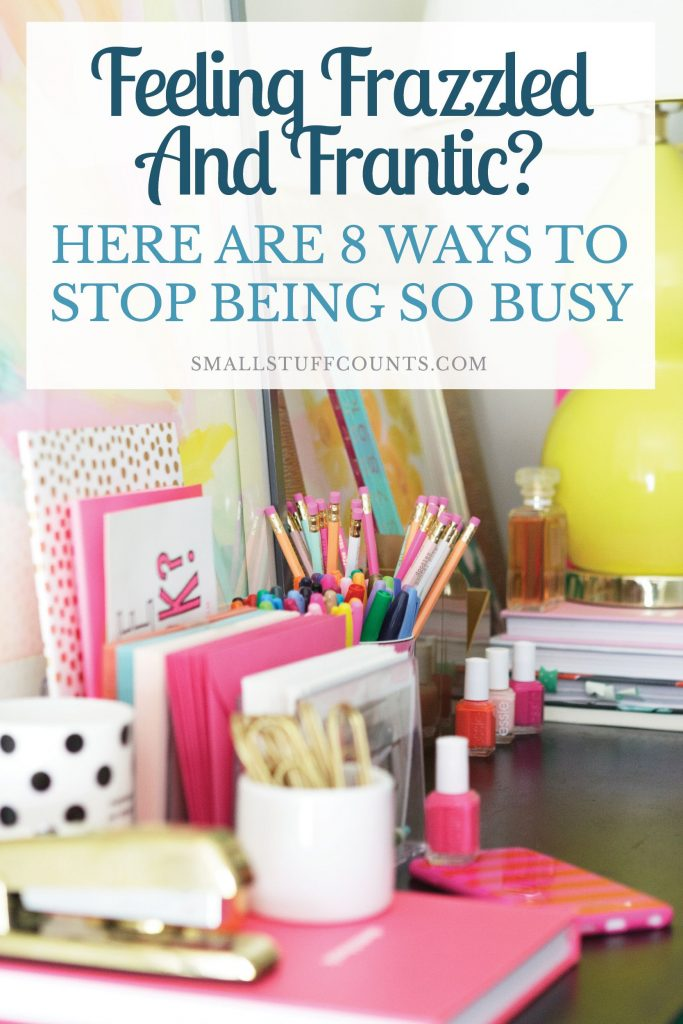 Tired of the constant chaos? Here are some simple ideas of how you can stop being so busy. Slow down and enjoy life – don't rush through it.