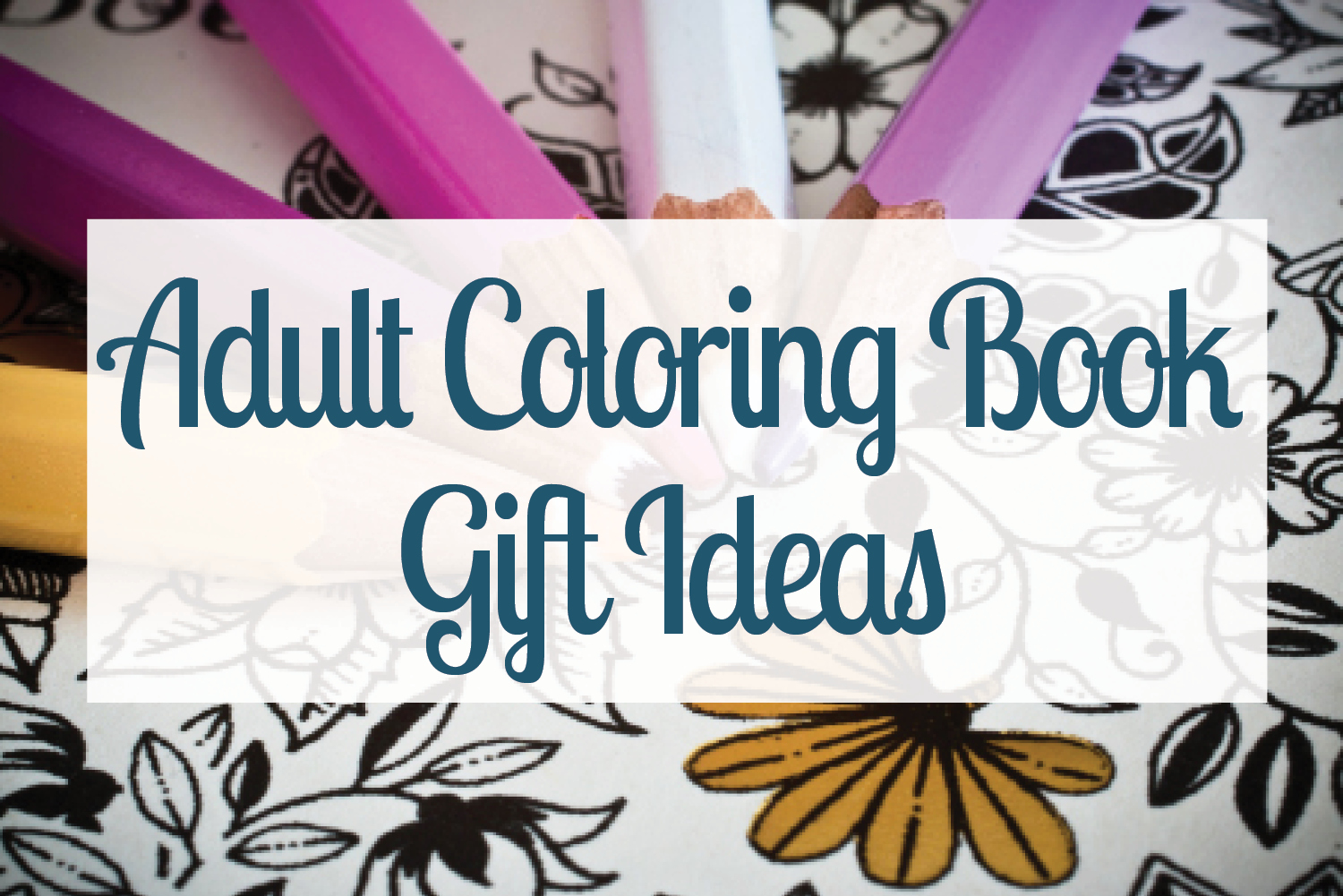 A List Of Adult Coloring Book Gift Ideas If You Know Someone Obsessed