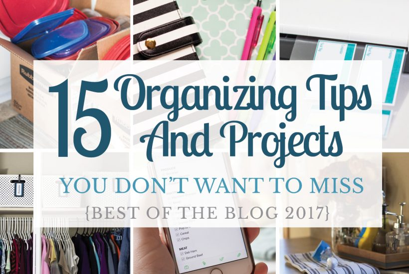 15 Organizing Tips You Don't Want To Miss {Best Of 2017}