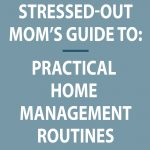 graphic that says stressed out moms guide to practice home management routines